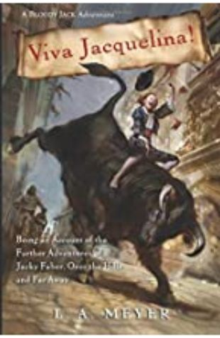 Viva Jacquelina! Being an Account of the Further Adventures of Jacky Faber, Over the Hills and Far Away: Bloody Jack Adventure Series #10 by L.A. Meyer