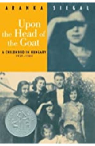 Upon the Head of the Goat: A Childhood in Hungary 1939–1944 by Aranka Siegal