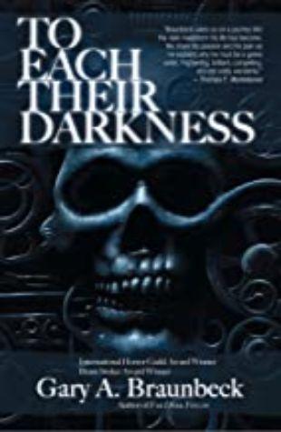 To Each Their Darkness by Gary A. Braunbeck