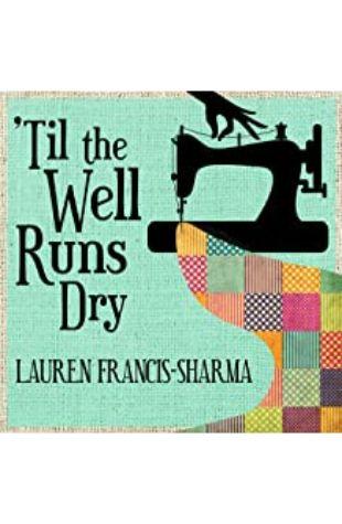 Til the Well Runs Dry Lauren Francis-Sharma