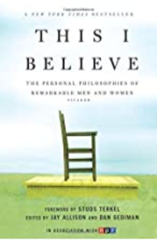This I Believe by Jay Allison and Dan Gediman