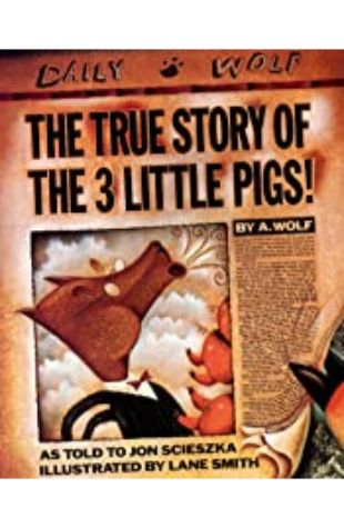 The True Story of the Three Little Pigs by A. Wolf by Jon Scieszka