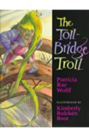 The Toll Bridge Troll by Patricia Rae Wolff