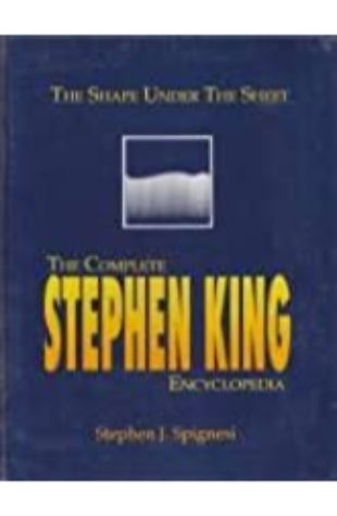 The Shape Under the Sheet: The Complete Stephen King Encyclopedia Stephen J. Spignesi