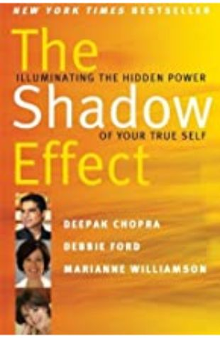 The Shadow Effect Deepak Chopra, Debbie Ford, and Marianne Williamson