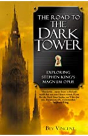 The Road to the Dark Tower: Exploring Stephen King's Magnum Opus Bev Vincent