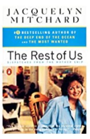 The Rest of Us: Dispatches from the Mother Ship by Jacquelyn Mitchard