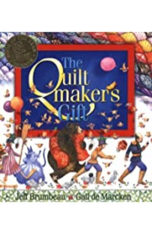 The Quiltmaker's Gift Jeff Brumbeau; illustrated by Gail De Marcken