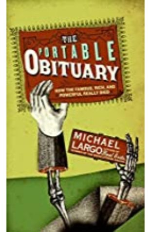 The Portable Obituary: How the Famous, Rich, and Powerful Really Died Michael Largo