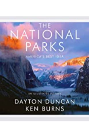 The National Parks: America's Best Idea by Ken Burns and Dayton Duncan