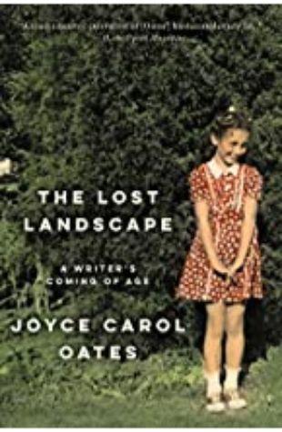 The Lost Landscape Joyce Carol Oates
