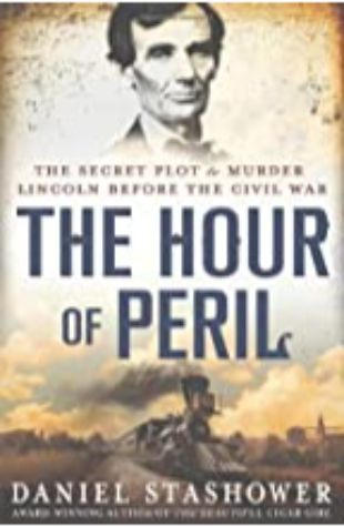 The Hour of Peril: The Secret Plot to Murder Lincoln Before the Civil War[2] by Daniel Stashower