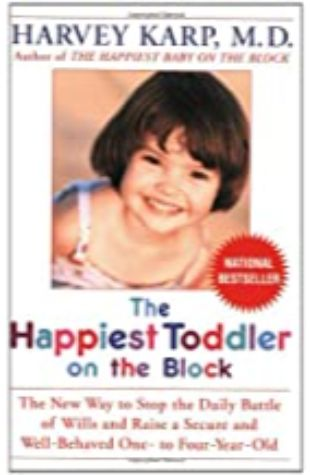 The Happiest Toddler on the Block: The New Way to Stop the Daily Battle of Wills and Raise a Secure and Well-Behaved One-To Four-Year-Old by Harvey Karp and Paula Spencer