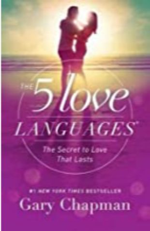 The Five Love Languages: The Secret to Love That Lasts by Gary Chapman