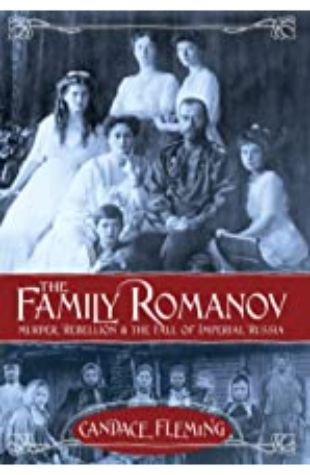The Family Romanov: Murder, Rebellion, & the Fall of Imperial Russia by Candace Fleming