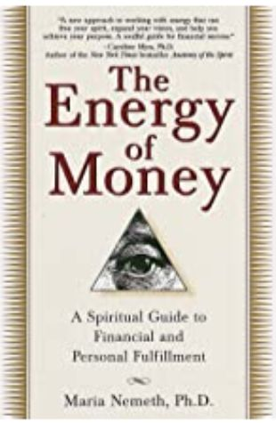 The Energy of Money: A Spiritual Guide to Financial and Personal Fulfillment by Maria Nemeth