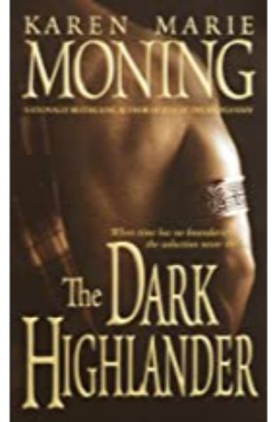 The Dark Highlander: The Highlander Series, Book 5 by Karen Marie Moning