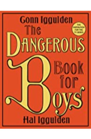 The Dangerous Book for Boys by Conn Iggulden and Hal Iggulden