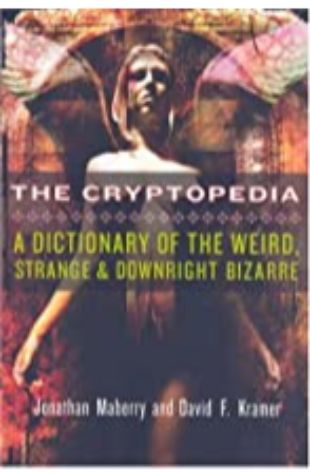 The Cryptopedia: A Dictionary of the Weird, Strange & Downright Bizarre by Jonathan Maberry & David F. Kramer