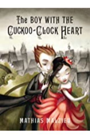 The Boy with the Cuckoo-Clock Heart Mathias Malzieu