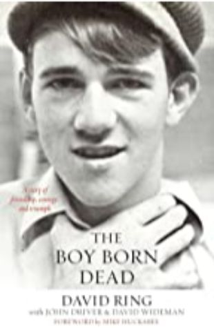 THE BOY BORN DEAD: A STORY OF FRIENDSHIP, COURAGE, AND TRIUMPH by David Ring