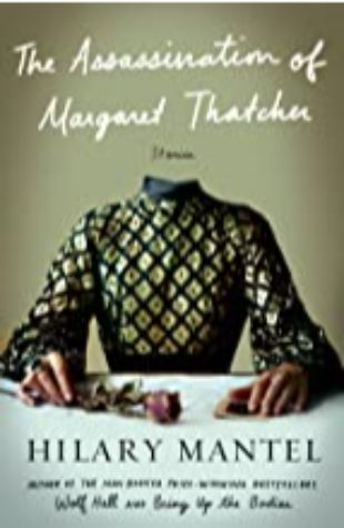 THE ASSASSINATION OF MARGARET THATCHER: Stories by Hilary Mantel