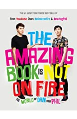 The Amazing Book is Not on Fire by Dan Howell & Phil Lester