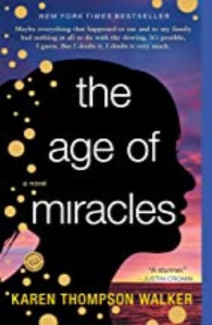 THE AGE OF MIRACLES: A NOVEL by Karen Thompson Walker