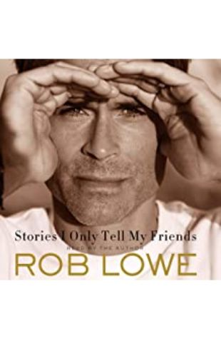 Stories I Only Tell My Friends Rob Lowe