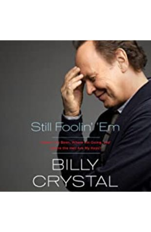 Still Foolin' 'Em: Where I've Been, Where I'm Going, and Where the Hell Are My Keys? by Billy Crystal
