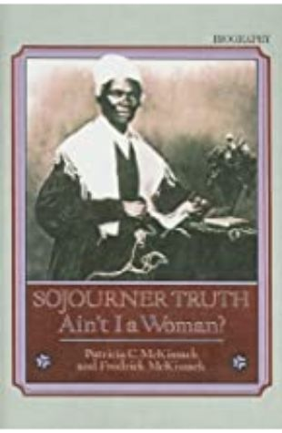 Sojourner Truth: Ain't I a Woman? by Patricia C. and Fredrick McKissack