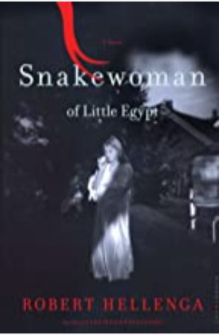 Snakewoman of Little Egypt: A Novel by Robert Hellenga