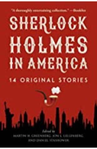 SHERLOCK HOLMES IN AMERICA by Jon L. Lellenberg, Martin H. Greenberg, and Daniel Stashower