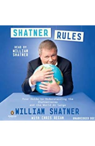 Shatner Rules: Your Guide to Understanding the Shatnerverse and the World at Large by William Shatner with Chris Regan