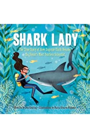 Shark Lady: The True Story of How Eugenie Clark Became the Ocean's Most Fearless Scientist by Jess Keating