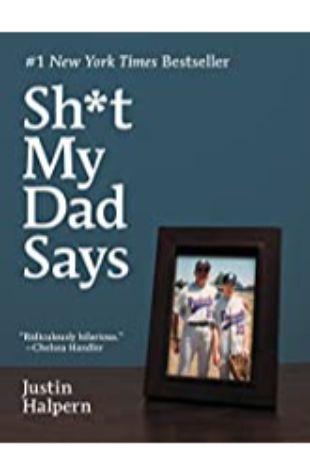 Sh*t My Dad Says Justin Halpern