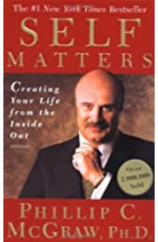 Self Matters: Creating Your Life from the Inside Out by Dr. Phil McGraw