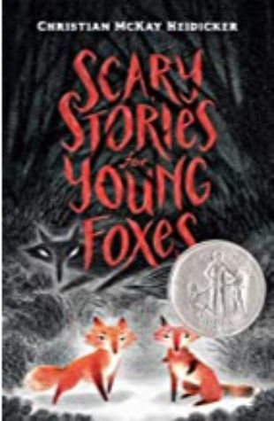 Scary Stories for Young Foxes Christian McKay Heidicker