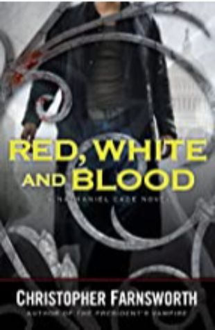 Red, White, and Blood: The President's Vampire, Book 3 by Christopher Farnsworth