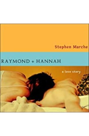 Raymond and Hannah: A Love Story by Stephen Marche