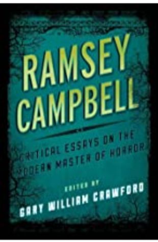 Ramsey Campbell: Critical Essays on the Modern Master of Horror Gary William Crawford