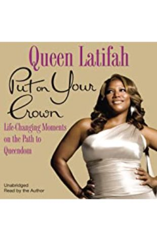 Put On Your Crown: Life-Changing Moments on the Path to Queendom by Queen Latifah