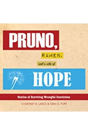 Pruno, Ramen, and a Side of Hope: Stories of Surviving Wrongful Conviction Courtney Lance and Nikki Pope