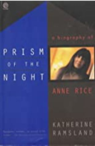 Prism of the Night: A Biography of Anne Rice Katherine Ramsland