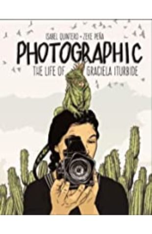 Photographic: The Life of Graciela Iturbide by Isabel Quintero