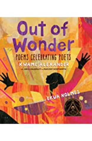 Out of Wonder: Poems Celebrating Poets by Ekua Holmes