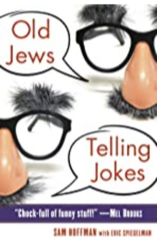 Old Jews Telling Jokes: 5,000 Years of Funny Bits and Not-So-Kosher Laughs by Sam Hoffman with Eric Spiegelman