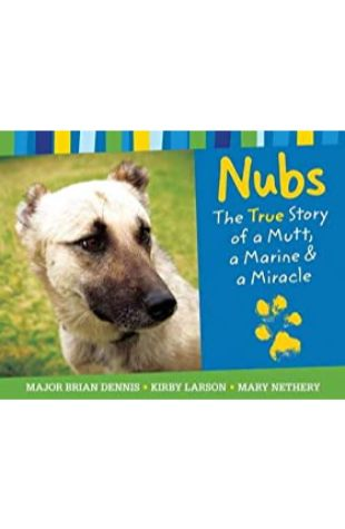 Nubs: The True Story of a Mutt, a Marine, and a Miracle by Brian Dennis