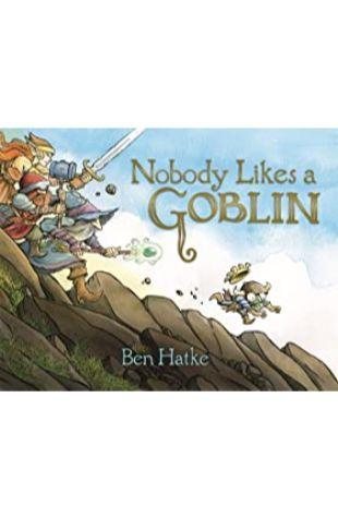 Nobody Likes a Goblin Ben Hatke