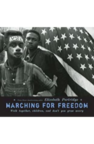 Marching for Freedom: Walk Together Children and Don't You Grow Weary by Elizabeth Partridge